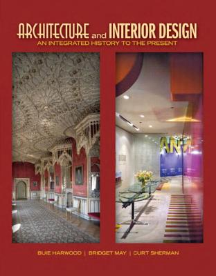 Architecture and Interior Design By Harwood, Buie/ May, Bridget, Ph.D./ Sherman, Curt