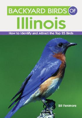 Backyard Birds of Illinois By Fenimore, Bill