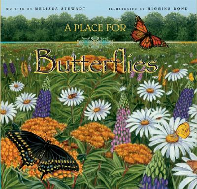 A Place for Butterflies By Stewart, Melissa/ Bond, Higgins (ILT)